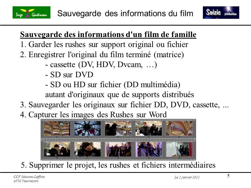 6 Sauvegarde des informations du film Le 2 janvier 2011 CCF Maisons-Laffitte AVM Vaucresson Sauvegarde des informations - Film pouvant être présenté en public 2% des films loisirs (amateurs) 1.