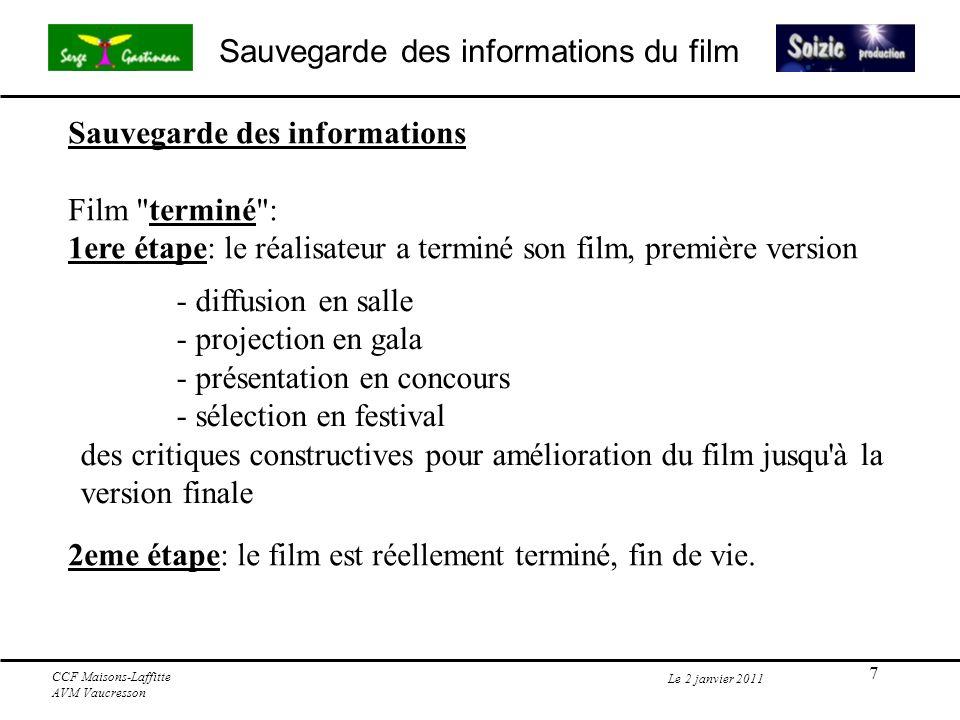 7 Sauvegarde des informations du film Le 2 janvier 2011 CCF Maisons-Laffitte AVM Vaucresson Sauvegarde des informations Film terminé : 1ere étape: le réalisateur a terminé son film, première version 2eme étape: le film est réellement terminé, fin de vie.
