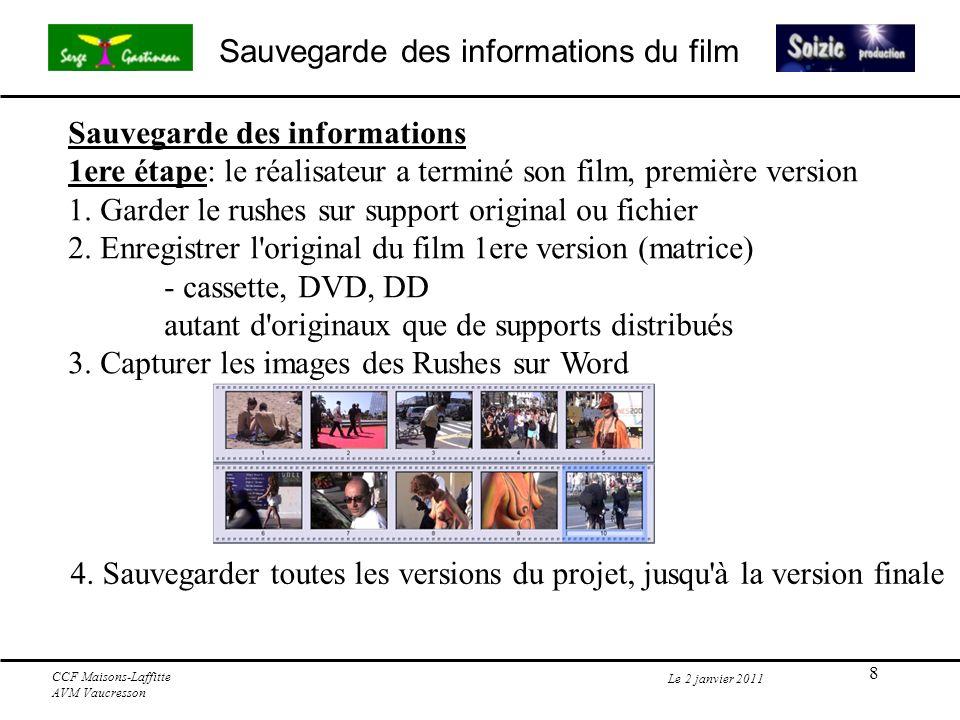 9 Sauvegarde des informations du film Le 2 janvier 2011 CCF Maisons-Laffitte AVM Vaucresson Sauvegarde des informations 2eme étape: le film est réellement terminé 1.