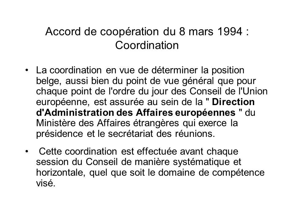 Accord de coopération du 8 mars 1994 : Coordination La coordination en vue de déterminer la position belge, aussi bien du point de vue général que pou