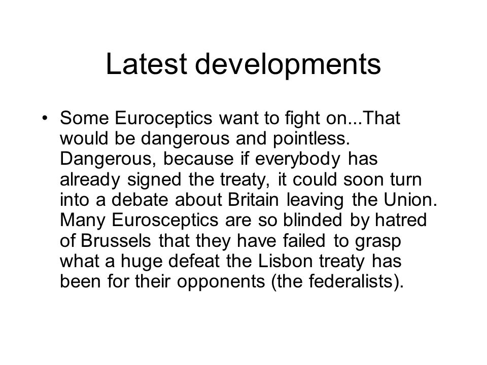 Latest developments Some Euroceptics want to fight on...That would be dangerous and pointless.