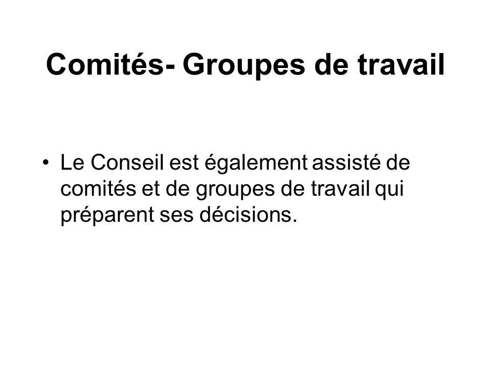 Comités- Groupes de travail Le Conseil est également assisté de comités et de groupes de travail qui préparent ses décisions.