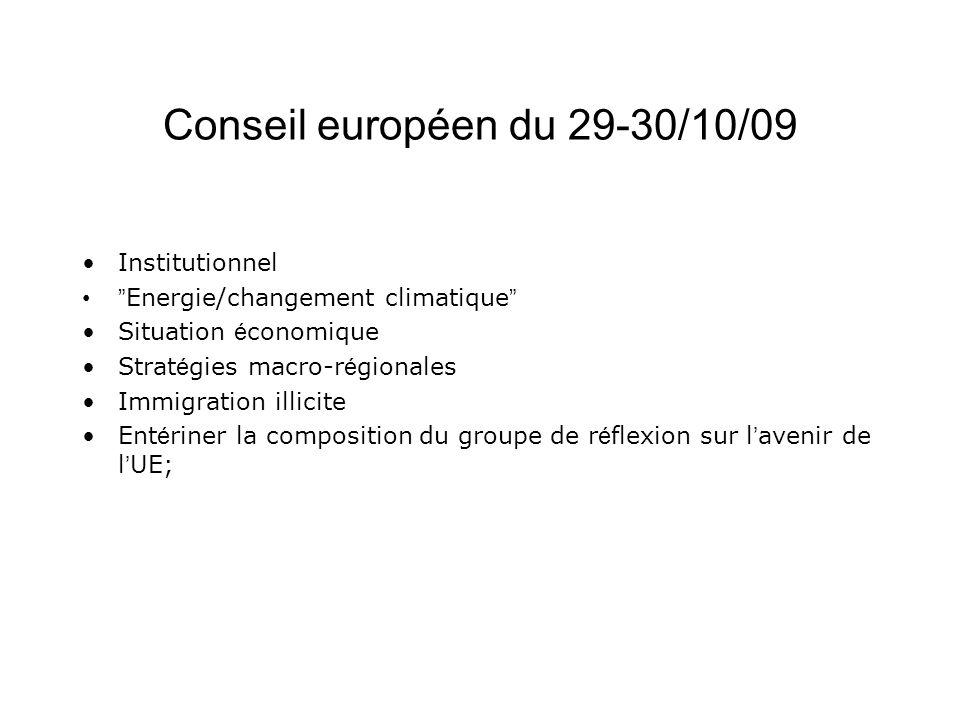 Conseil européen du 29-30/10/09 Institutionnel Energie/changement climatique Situation é conomique Strat é gies macro-r é gionales Immigration illicit