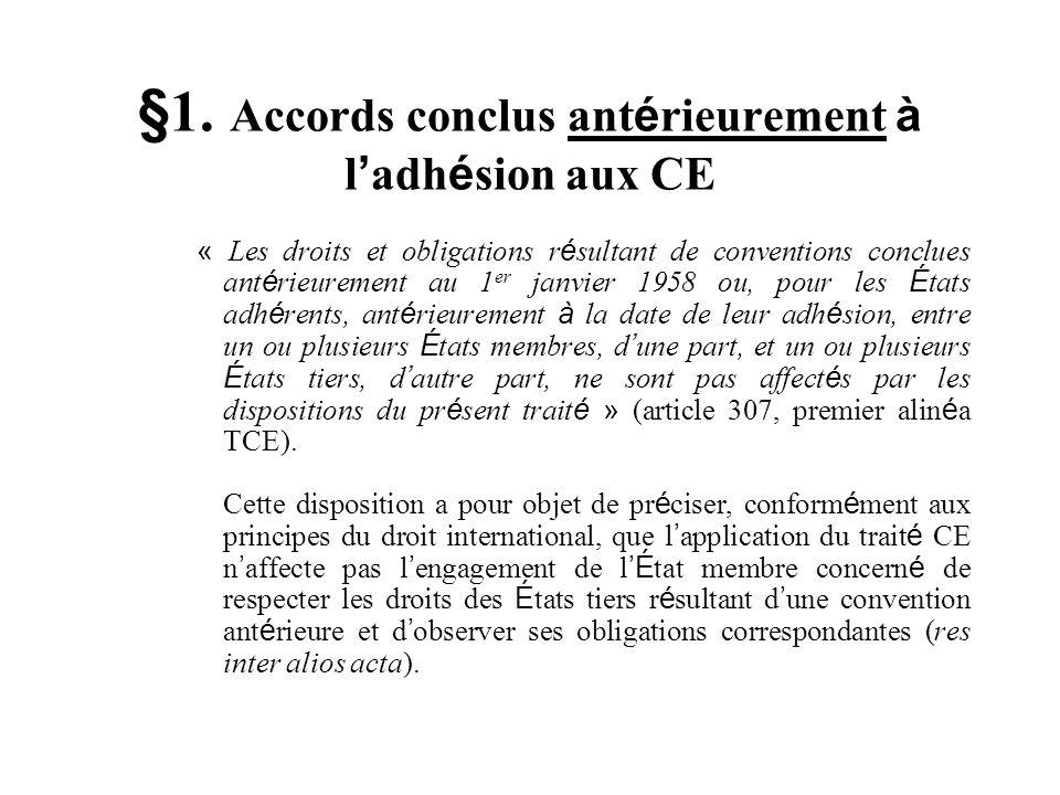 §1. Accords conclus ant é rieurement à l adh é sion aux CE « Les droits et obligations r é sultant de conventions conclues ant é rieurement au 1 er ja