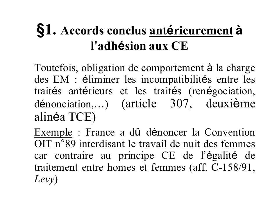 §1. Accords conclus ant é rieurement à l adh é sion aux CE Toutefois, obligation de comportement à la charge des EM : é liminer les incompatibilit é s