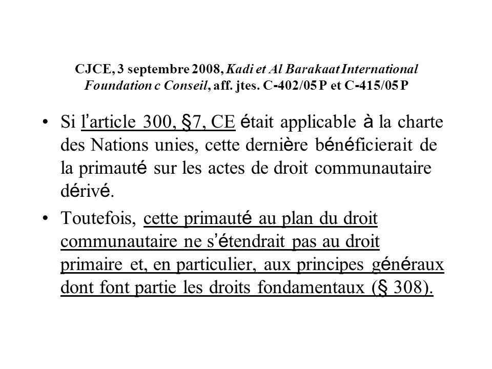 CJCE, 3 septembre 2008, Kadi et Al Barakaat International Foundation c Conseil, aff. jtes. C 402/05 P et C 415/05 P Si l article 300, §7, CE é tait ap