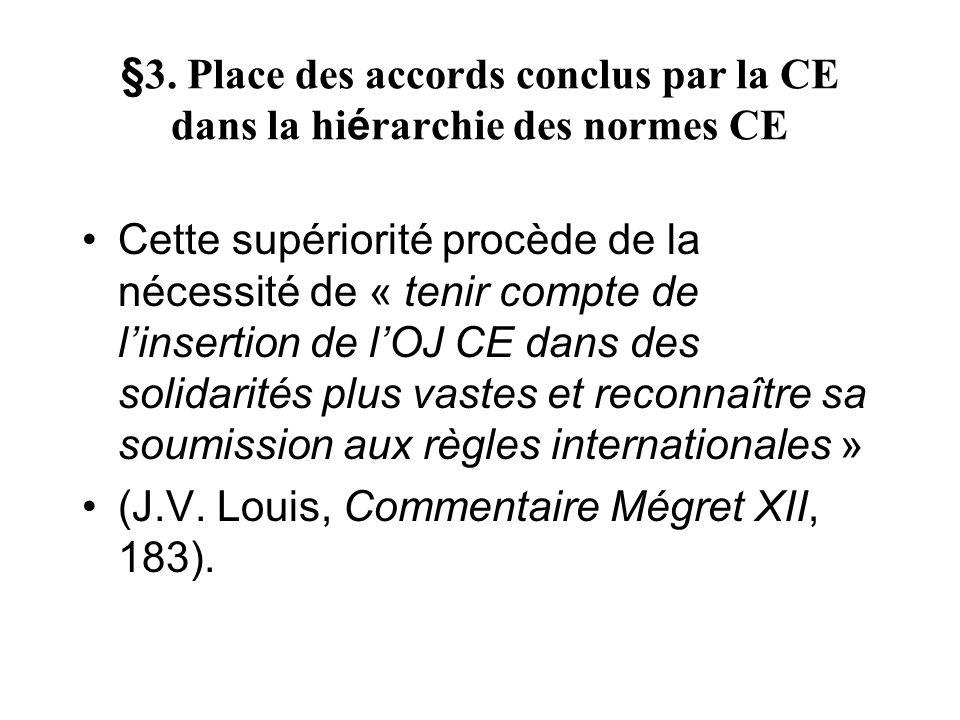§3. Place des accords conclus par la CE dans la hi é rarchie des normes CE Cette supériorité procède de la nécessité de « tenir compte de linsertion d