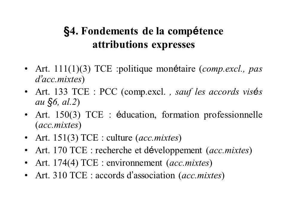 §4. Fondements de la comp é tence attributions expresses Art. 111(1)(3) TCE :politique mon é taire (comp.excl., pas d acc.mixtes) Art. 133 TCE : PCC (