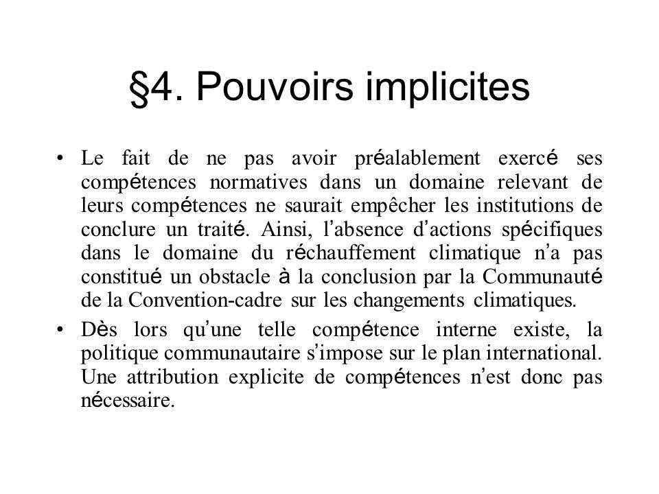 §4. Pouvoirs implicites Le fait de ne pas avoir pr é alablement exerc é ses comp é tences normatives dans un domaine relevant de leurs comp é tences n