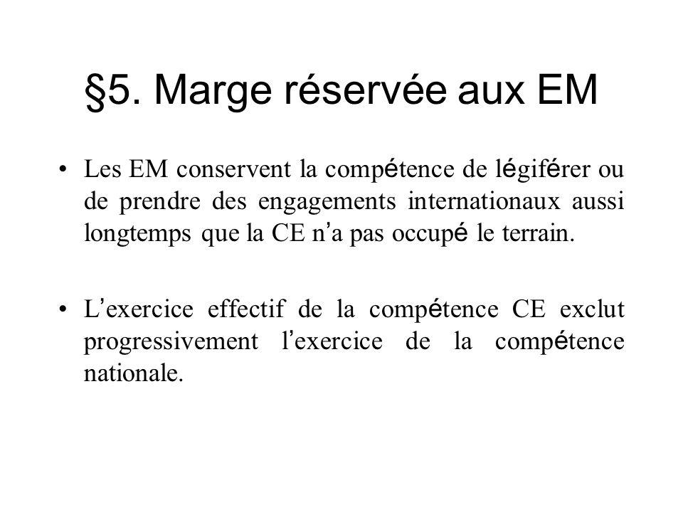 §5. Marge réservée aux EM Les EM conservent la comp é tence de l é gif é rer ou de prendre des engagements internationaux aussi longtemps que la CE n