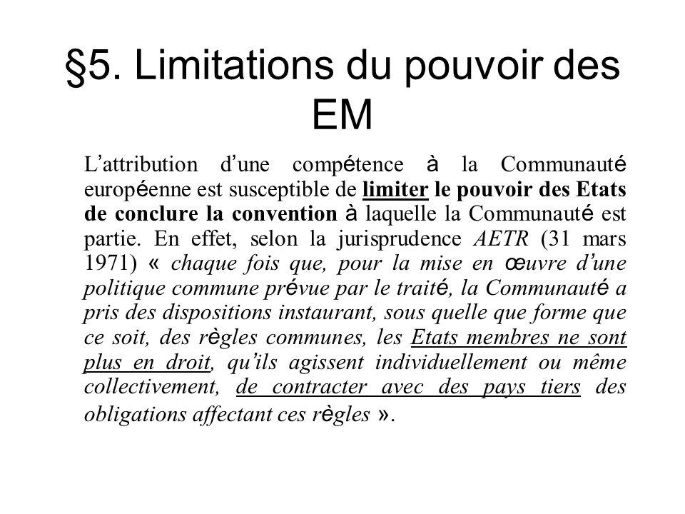 §5. Limitations du pouvoir des EM L attribution d une comp é tence à la Communaut é europ é enne est susceptible de limiter le pouvoir des Etats de co