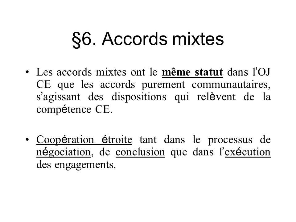 §6. Accords mixtes Les accords mixtes ont le même statut dans l OJ CE que les accords purement communautaires, s agissant des dispositions qui rel è v