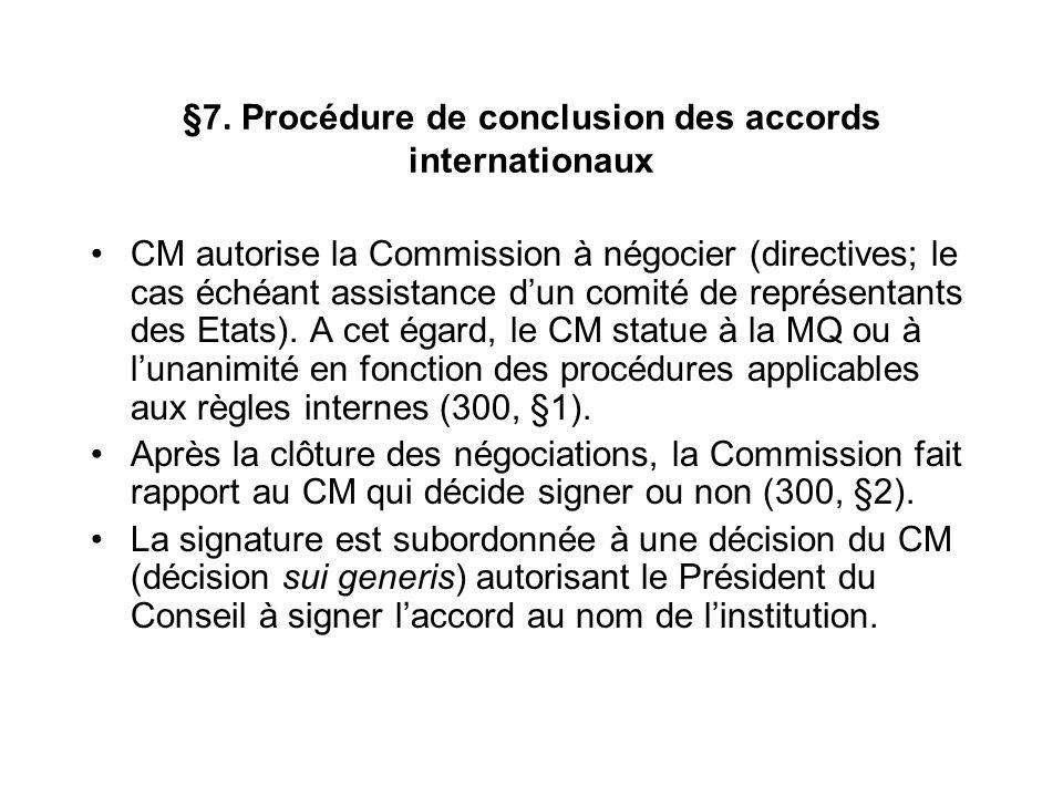 §7. Procédure de conclusion des accords internationaux CM autorise la Commission à négocier (directives; le cas échéant assistance dun comité de repré