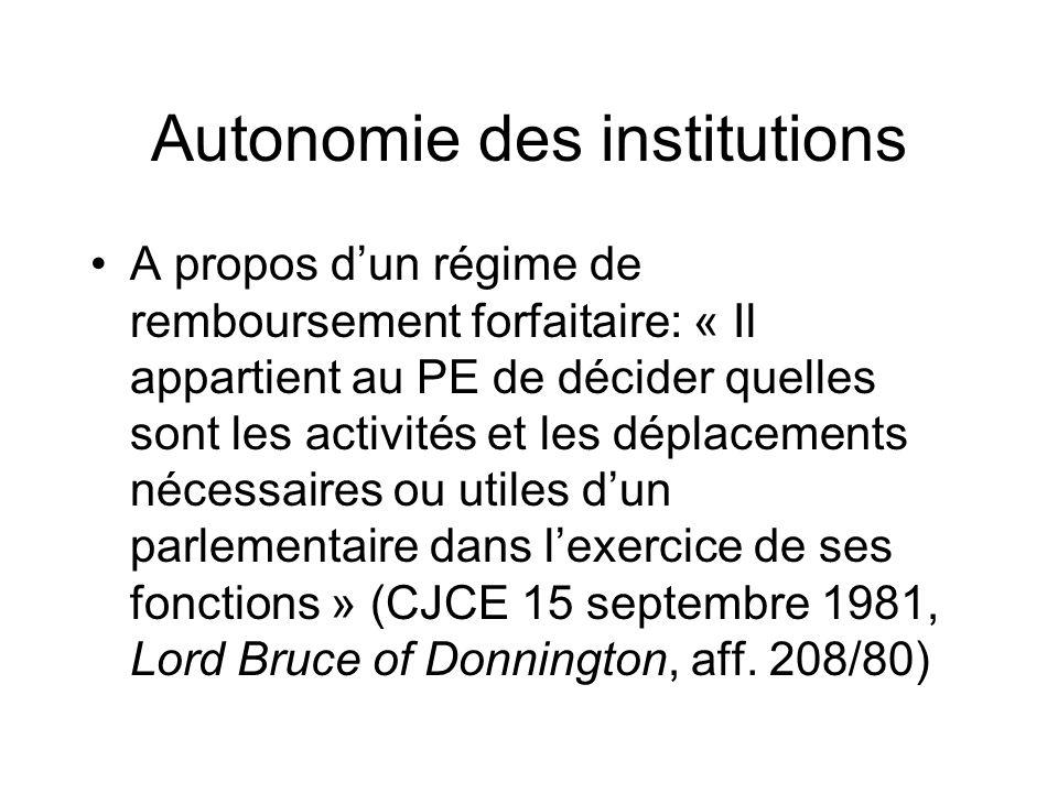 Autonomie des institutions A propos dun régime de remboursement forfaitaire: « Il appartient au PE de décider quelles sont les activités et les déplacements nécessaires ou utiles dun parlementaire dans lexercice de ses fonctions » (CJCE 15 septembre 1981, Lord Bruce of Donnington, aff.