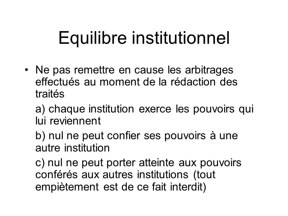 Autonomie des institutions Capacité dauto-organisation : les institutions ont le pouvoir dorganiser librement leurs modalités de fonctionnement (règlement intérieur)