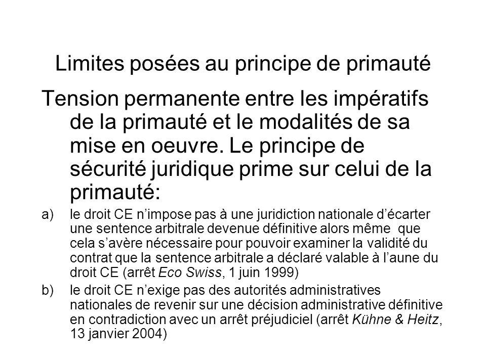 Limites posées au principe de primauté Tension permanente entre les impératifs de la primauté et le modalités de sa mise en oeuvre.