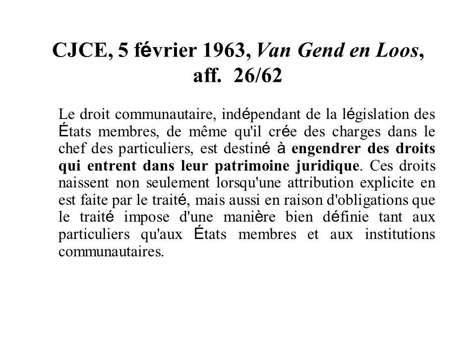CJCE, 5 f é vrier 1963, Van Gend en Loos, aff. 26/62 Le droit communautaire, ind é pendant de la l é gislation des É tats membres, de même qu'il cr é