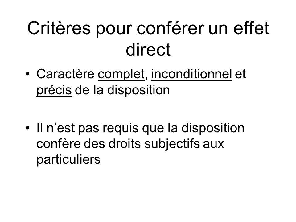 Critères pour conférer un effet direct Caractère complet, inconditionnel et précis de la disposition Il nest pas requis que la disposition confère des