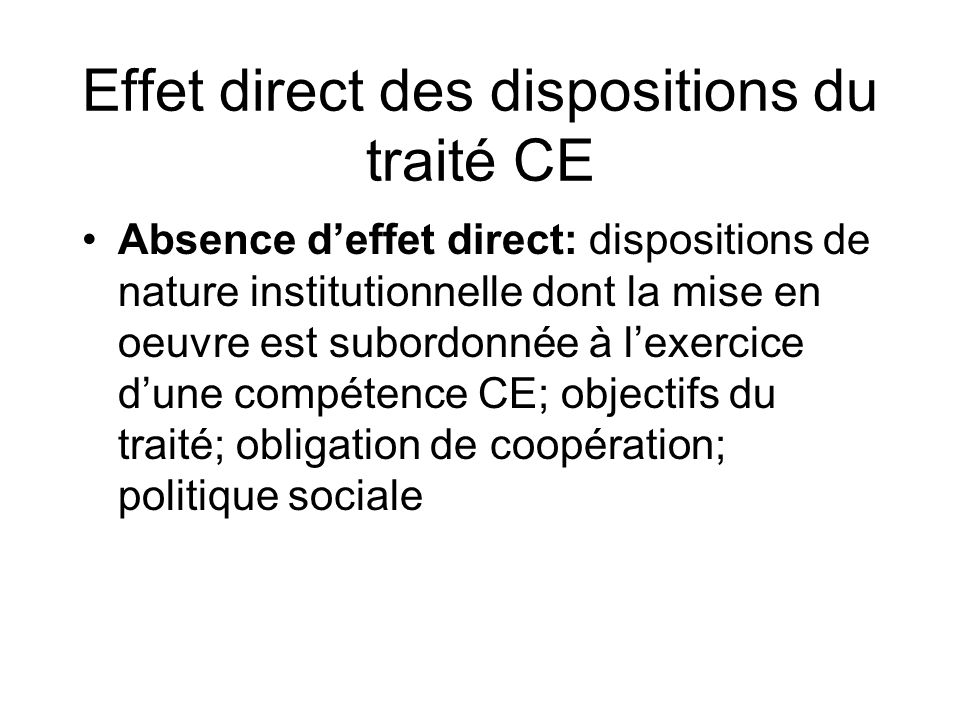 Effet direct des dispositions du traité CE Absence deffet direct: dispositions de nature institutionnelle dont la mise en oeuvre est subordonnée à lex