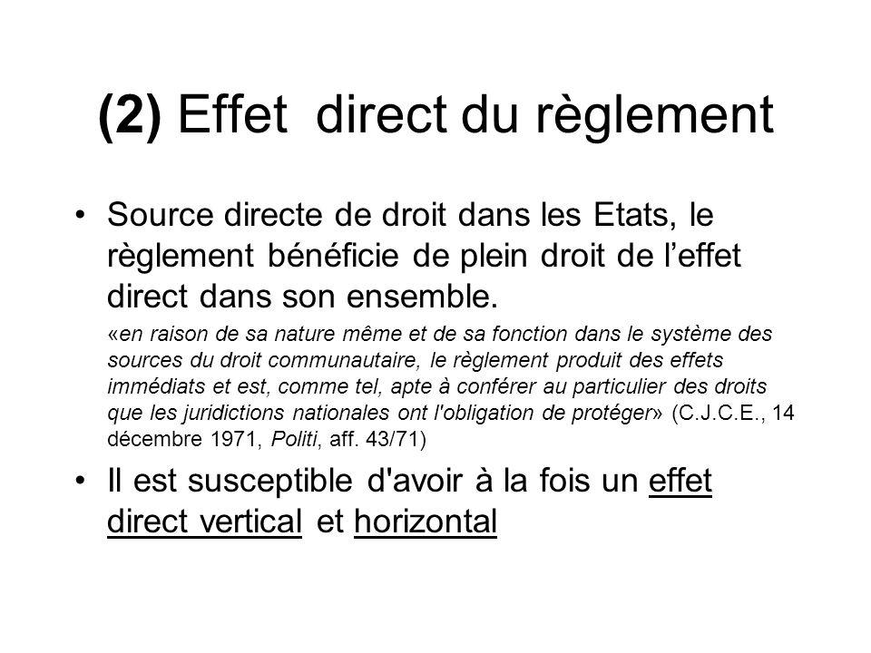 (2) Effet direct du règlement Source directe de droit dans les Etats, le règlement bénéficie de plein droit de leffet direct dans son ensemble. «en ra