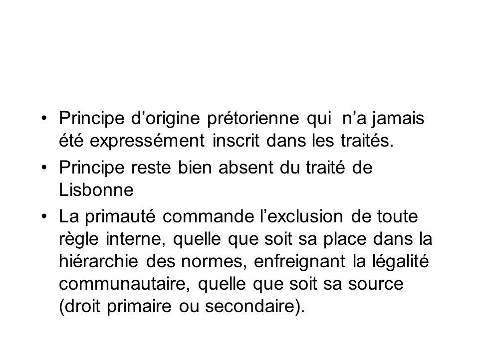 Principe dorigine prétorienne qui na jamais été expressément inscrit dans les traités. Principe reste bien absent du traité de Lisbonne La primauté co