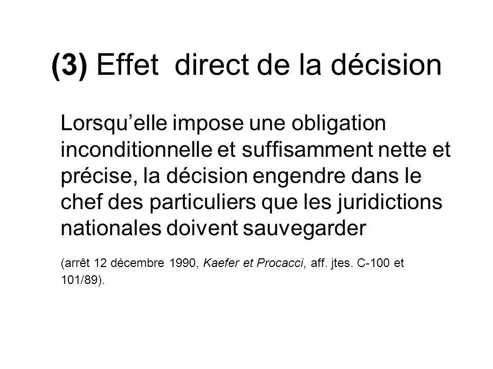 (3) Effet direct de la décision Lorsquelle impose une obligation inconditionnelle et suffisamment nette et précise, la décision engendre dans le chef