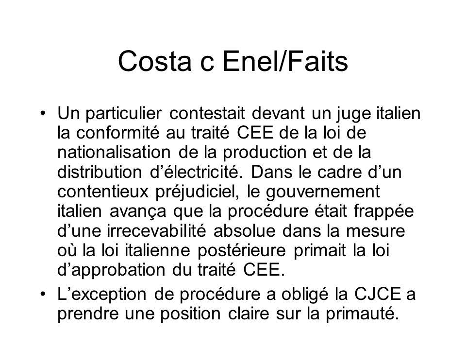 Costa c Enel/Faits Un particulier contestait devant un juge italien la conformité au traité CEE de la loi de nationalisation de la production et de la distribution délectricité.