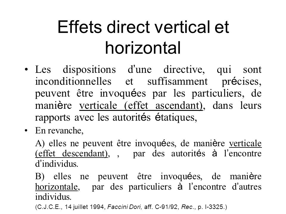 Effets direct vertical et horizontal Les dispositions d une directive, qui sont inconditionnelles et suffisamment pr é cises, peuvent être invoqu é es