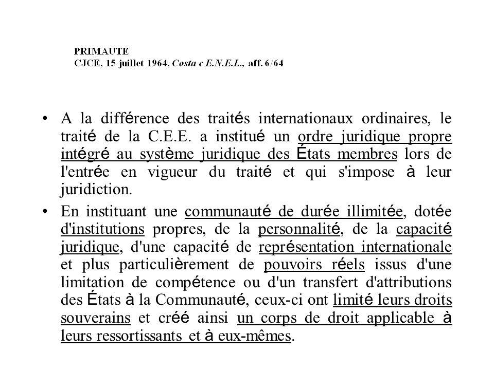 A la diff é rence des trait é s internationaux ordinaires, le trait é de la C.E.E. a institu é un ordre juridique propre int é gr é au syst è me jurid