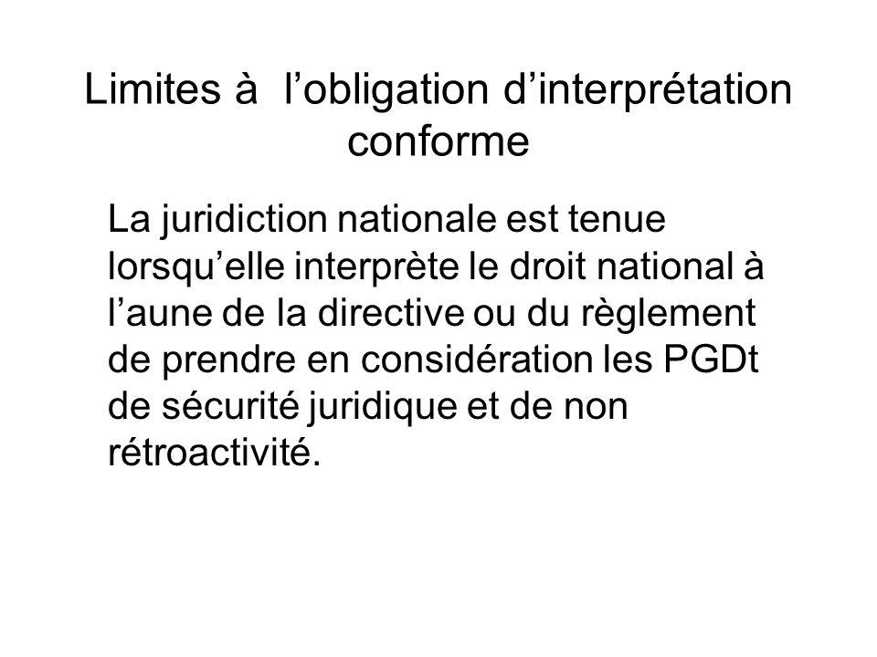 Limites à lobligation dinterprétation conforme La juridiction nationale est tenue lorsquelle interprète le droit national à laune de la directive ou du règlement de prendre en considération les PGDt de sécurité juridique et de non rétroactivité.