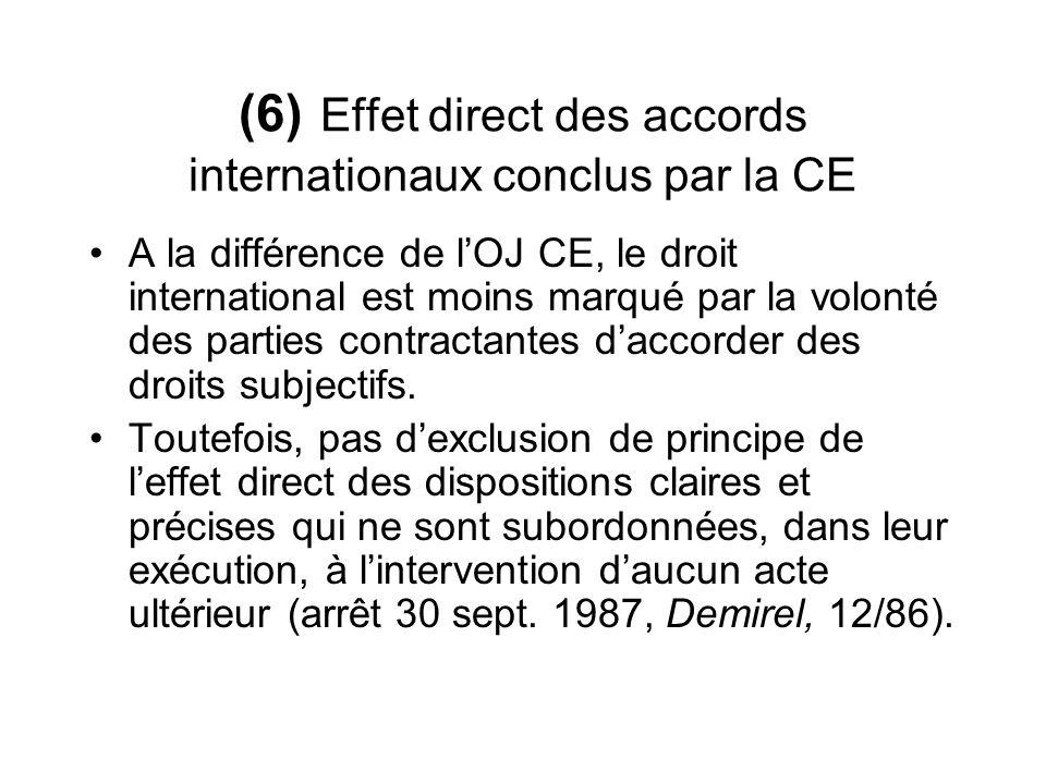 (6) Effet direct des accords internationaux conclus par la CE A la différence de lOJ CE, le droit international est moins marqué par la volonté des pa