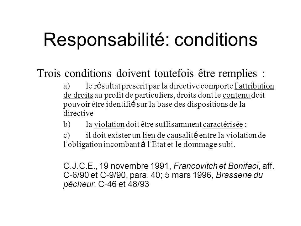 Responsabilité: conditions Trois conditions doivent toutefois être remplies : a)le r é sultat prescrit par la directive comporte l attribution de droi