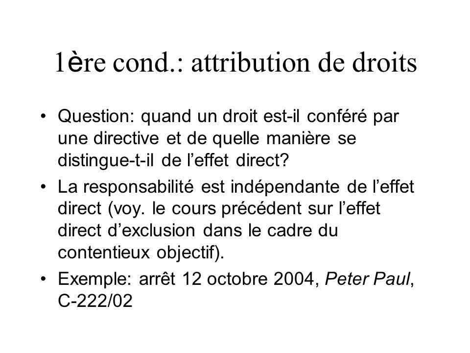 1 è re cond.: attribution de droits Question: quand un droit est-il conféré par une directive et de quelle manière se distingue-t-il de leffet direct?