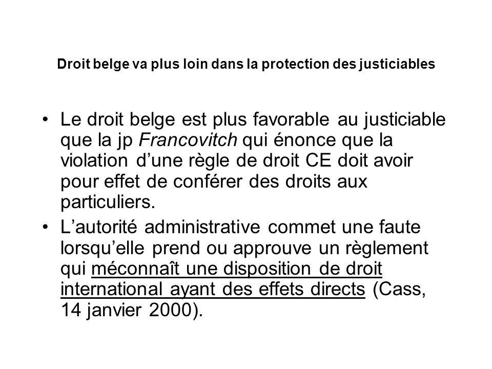 Droit belge va plus loin dans la protection des justiciables Le droit belge est plus favorable au justiciable que la jp Francovitch qui énonce que la