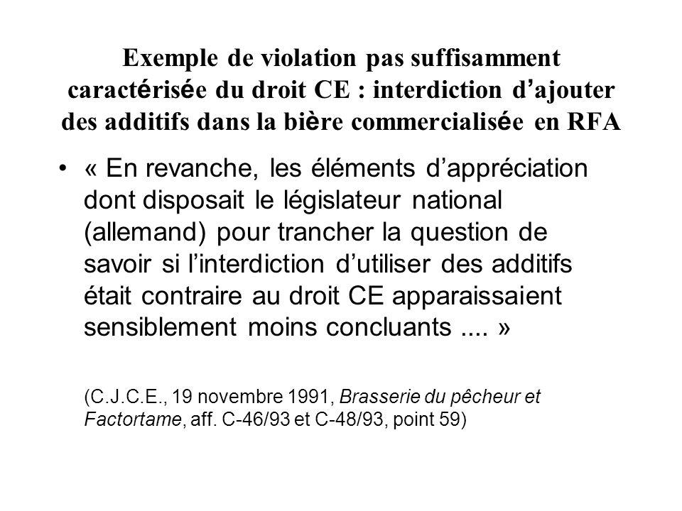 Exemple de violation pas suffisamment caract é ris é e du droit CE : interdiction d ajouter des additifs dans la bi è re commercialis é e en RFA « En