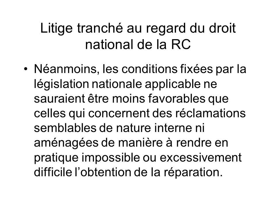 Litige tranché au regard du droit national de la RC Néanmoins, les conditions fixées par la législation nationale applicable ne sauraient être moins f