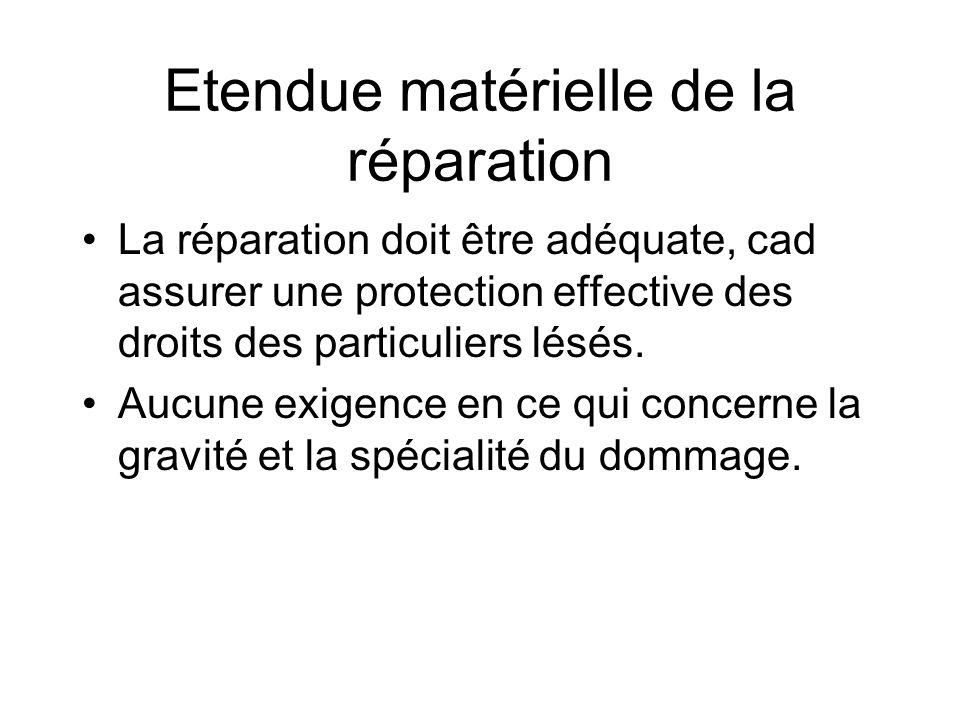 Etendue matérielle de la réparation La réparation doit être adéquate, cad assurer une protection effective des droits des particuliers lésés. Aucune e