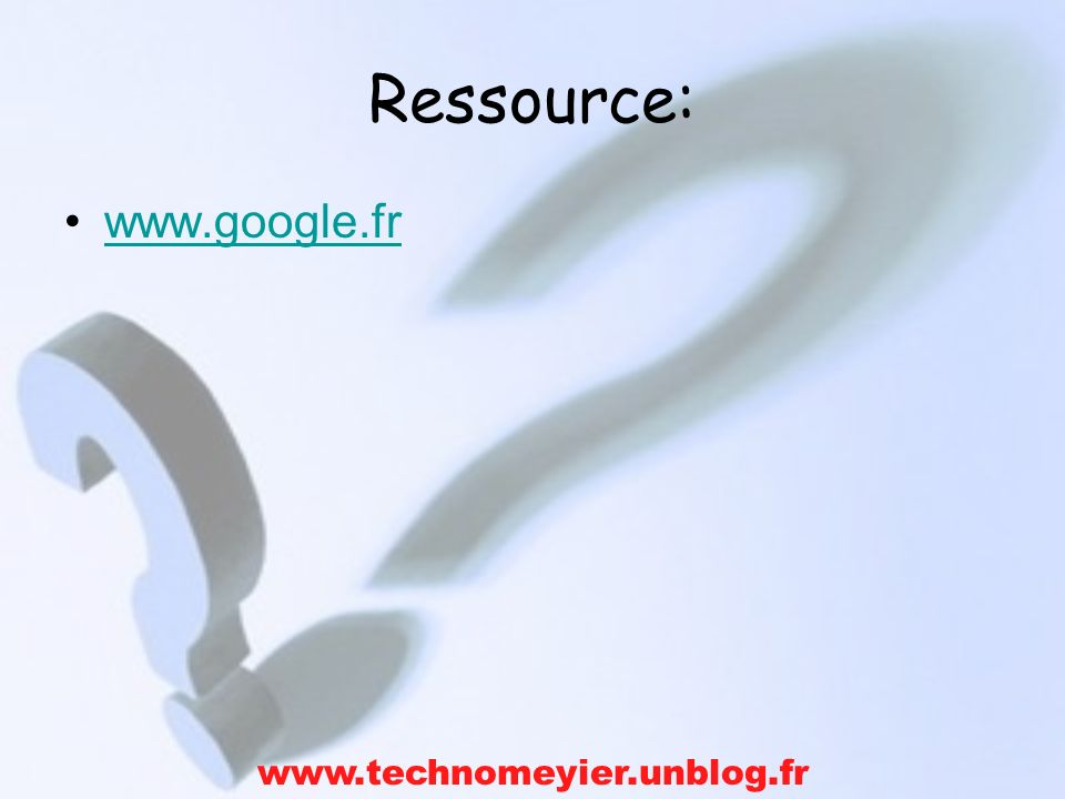 Ressource: www.google.fr www.technomeyier.unblog.fr
