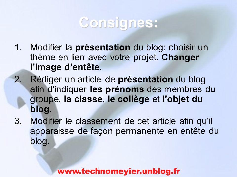 Consignes: 1.Modifier la présentation du blog: choisir un thème en lien avec votre projet. Changer limage dentête. 2.Rédiger un article de présentatio