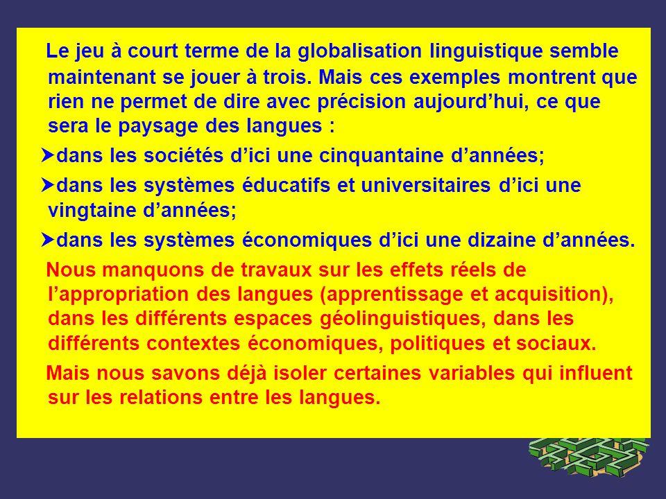 Le jeu à court terme de la globalisation linguistique semble maintenant se jouer à trois. Mais ces exemples montrent que rien ne permet de dire avec p