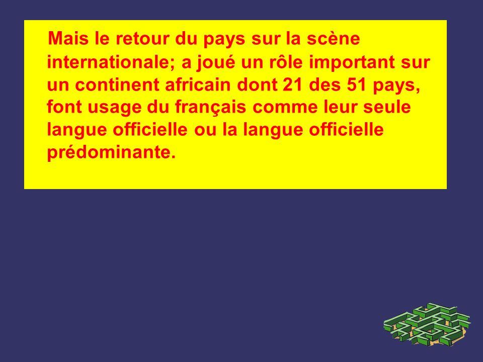 Mais le retour du pays sur la scène internationale; a joué un rôle important sur un continent africain dont 21 des 51 pays, font usage du français com