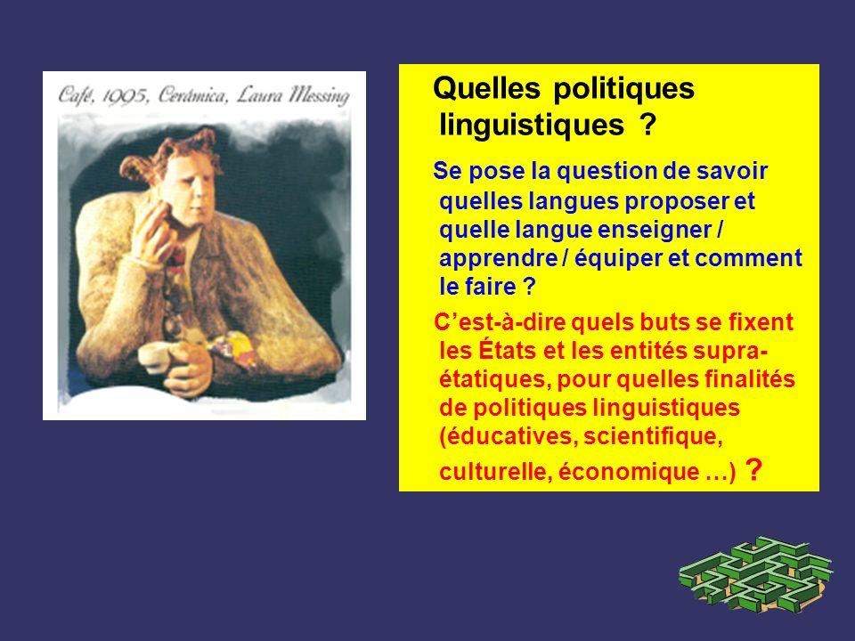 Quelles politiques linguistiques ? Se pose la question de savoir quelles langues proposer et quelle langue enseigner / apprendre / équiper et comment