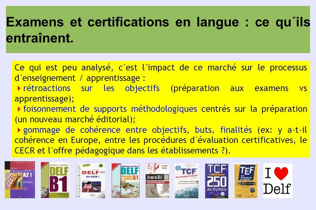 Examens et certifications en langue : ce qu´ils entraînent. Ce qui est peu analysé, c´est l´impact de ce marché sur le processus d´enseignement / appr