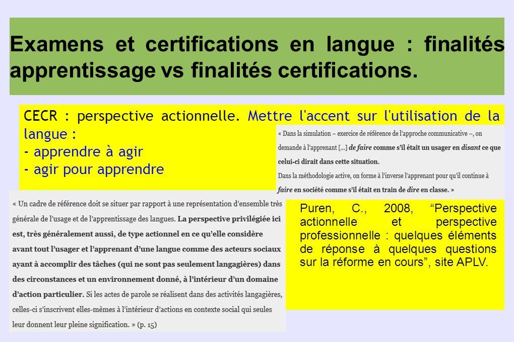 Examens et certifications en langue : finalités apprentissage vs finalités certifications. CECR : perspective actionnelle. Mettre l'accent sur l'utili