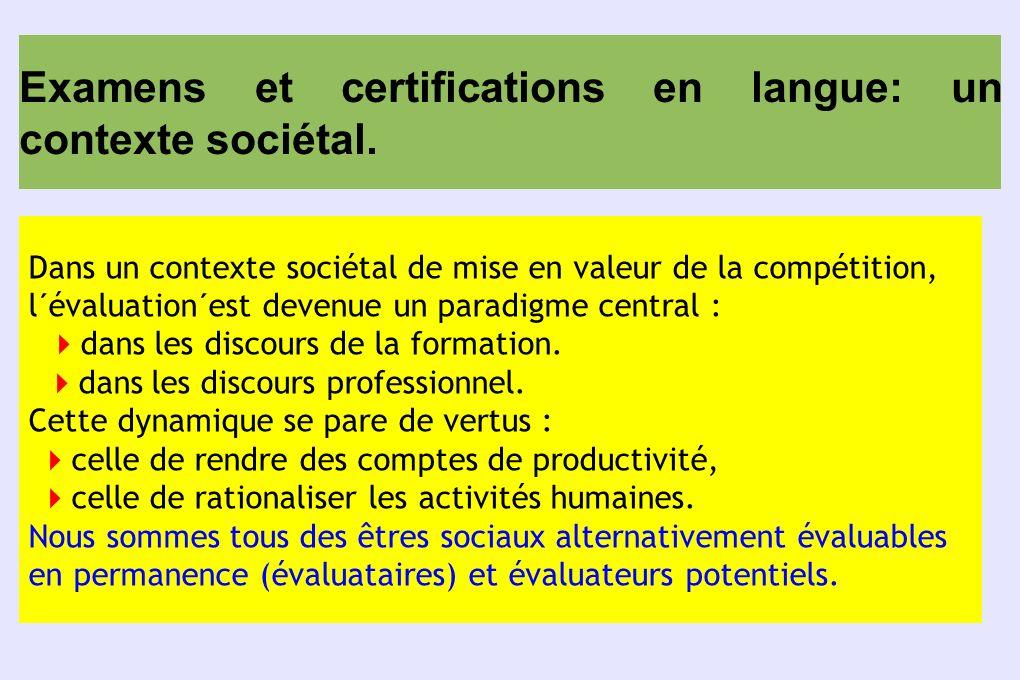 Examens et certifications en langue: un contexte sociétal. Dans un contexte sociétal de mise en valeur de la compétition, l´évaluation´est devenue un