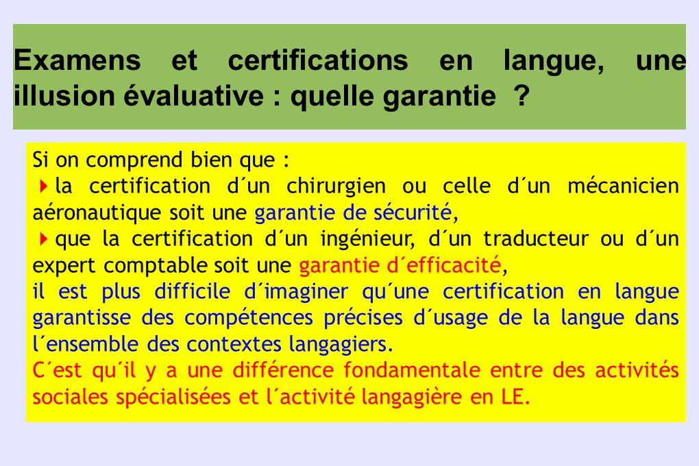 Examens et certifications en langue, une illusion évaluative : quelle garantie ? Si on comprend bien que : la certification d´un chirurgien ou celle d