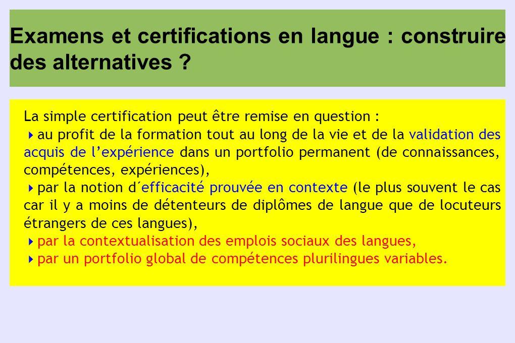 Examens et certifications en langue : construire des alternatives ? La simple certification peut être remise en question : au profit de la formation t