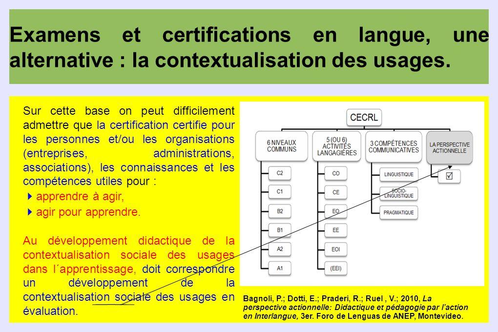Examens et certifications en langue, une alternative : la contextualisation des usages. Sur cette base on peut difficilement admettre que la certifica