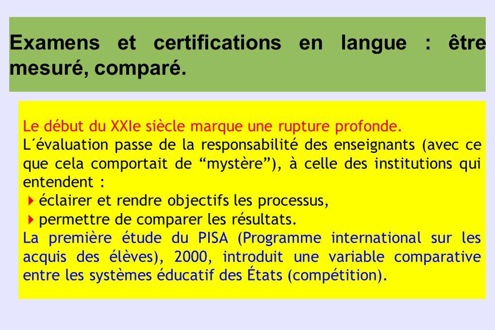 Examens et certifications en langue : être mesuré, comparé. Le début du XXIe siècle marque une rupture profonde. L´évaluation passe de la responsabili
