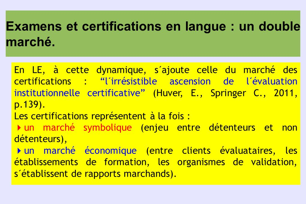 Examens et certifications en langue : un double marché. En LE, à cette dynamique, s´ajoute celle du marché des certifications : l´irrésistible ascensi
